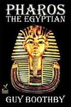 Pharos the Egyptian ebook by Guy Boothby