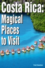 Costa Rica Magical Places to Visit ebook by Fred Sanches