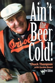 Ain't the Beer Cold! ebook by Chuck Thompson,Gordon Beard