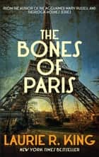 The Bones of Paris ebook by Laurie R. King