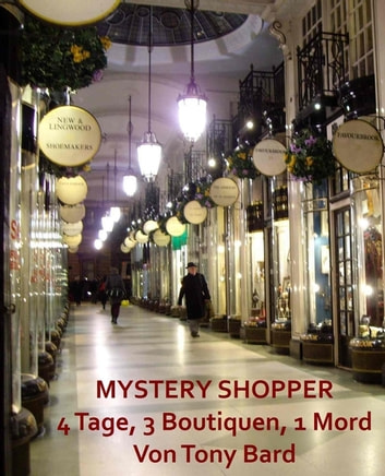 Mystery Shopper - 4 Tage, 3 Boutiquen, 1 Mord ebook by Tony Bard
