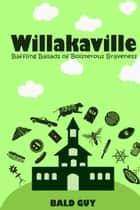 Willakaville: Baffling Ballads of Boisterous Braveness ebook by Bald Guy