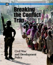 Breaking the Conflict Trap: Civil War and Development Policy ebook by Collier, Paul