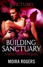Building Sanctuary - Red Rock Pass, #5 ebook by Moira Rogers