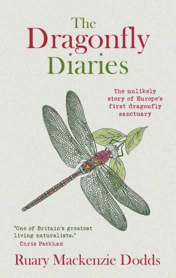The Dragonfly Diaries - The Unlikely Story of Europe's First Dragonfly Sanctuary ebook by Ruary Mackenzie Dodds
