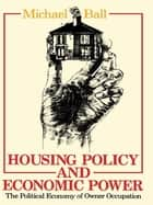 Housing Policy and Economic Power - The Political Economy of Owner Occupation ebook by Professor Michael Ball, Michael Ball