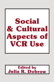 Social and Cultural Aspects of Vcr Use ebook by Julie Dobrow,Julie Dobrow,Julia R. Dobrow