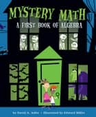 Mystery Math - A First Book of Algebra ebook by David A. Adler, Edward Miller