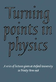 Turning Points in Physics: A Series of Lectures Given at Oxford University in Trinity Term 1958 ebook by Blin-Stoyle, R.J.