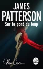 Alex Cross : Sur le pont du loup ebook by
