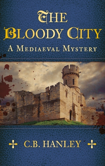 The Bloody City - A Mediaeval Mystery (Book 2) ebook by C.B. Hanley