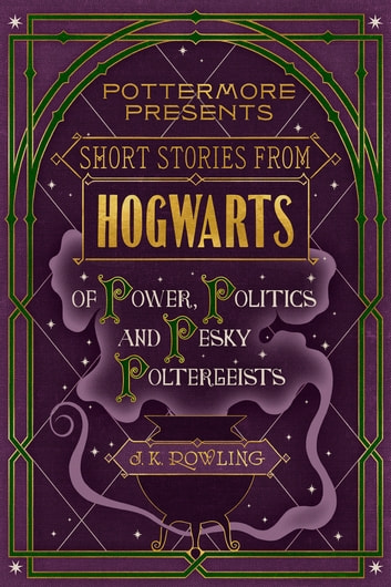 Short Stories from Hogwarts of Power, Politics and Pesky Poltergeists ekitaplar by J.K. Rowling