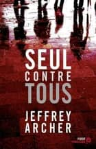 Seul contre tous eBook by Marianne THIRIOUX, Jeffrey ARCHER