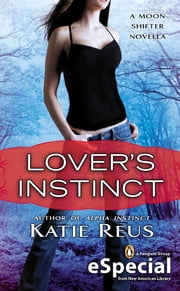 Lover's Instinct - A Moon Shifter Novella (An eSpecial from New American Library) ebook by Katie Reus