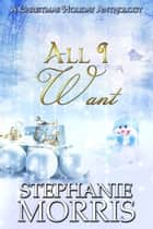 All I Want: A Christmas Holiday Anthology eBook par Stephanie Morris