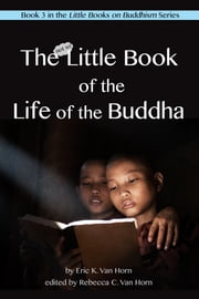 The Little Book of the Life of the Buddha ebook by Eric Van Horn
