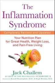 The Inflammation Syndrome: Your Nutrition Plan for Great Health, Weight Loss, and Pain-Free Living ebook by Challem, Jack