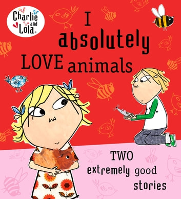 Charlie and Lola: I Absolutely Love Animals eBook by Lauren Child