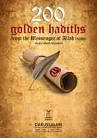 200 Golden hadiths from The Messenger of Allah eBook by Darussalam Publishers, Abdul Malik Mujahid