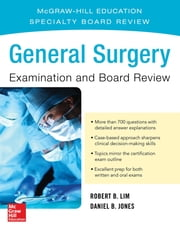 General Surgery Examination and Board Review ebook by Robert B. Lim, MD, Daniel B. Jones,...