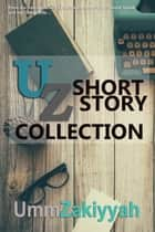 UZ Short Story Collection ebook by Umm Zakiyyah