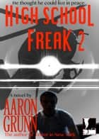 High School Freak 2 ebook by Aaron Grunn