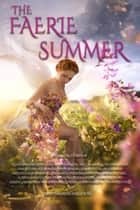 The Faerie Summer - A Twenty Ebook Box Set ebook by Kristine Kathryn Rusch, Deb Logan, Karen L. Abrahamson,...
