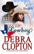 KISS ME, COWBOY Enhanced Edition ebook by Debra Clopton