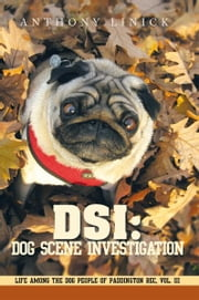 DSI: Dog Scene Investigation - Life Among the Dog People of Paddington Rec, Vol. III ebook by Anthony Linick