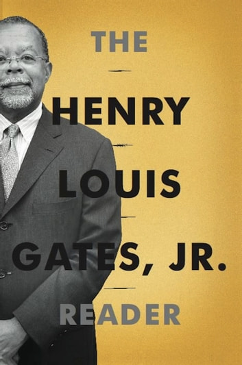 The Henry Louis Gates, Jr. Reader ebook by Henry Louis Gates