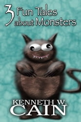 3 Fun Tales About Monsters ebook by Kenneth W. Cain