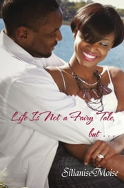 Life Is Not a Fairy Tale, but . . . ebook by Silianise Moise