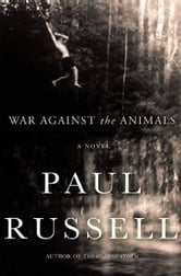 War Against the Animals - A Novel ebook by Paul Russell