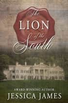 The Lion of the South: A Novel of the Civil War ebook by Jessica James