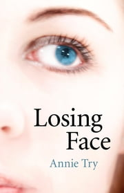 Losing Face ebook by Annie Try
