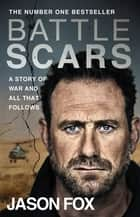 Battle Scars - The Sunday Times bestseller ebook by Jason Fox