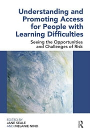 Understanding and Promoting Access for People with Learning Difficulties - Seeing the Opportunities and Challenges of Risk ebook by Jane Seale,Melanie Nind