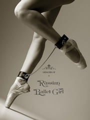 Memoirs of a Russian Ballet Girl - (IN THREE COMPLETE VOLUMES) ebook by Kobo.Web.Store.Products.Fields.ContributorFieldViewModel
