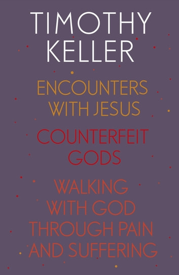 Timothy Keller: Encounters With Jesus, Counterfeit Gods and Walking with God through Pain and Suffering - Encounters With Jesus, Preaching, Walking with God through Pain and Suffering ebook by Timothy Keller