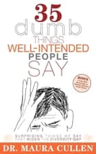 35 Dumb Things Well-Intended People Say ebook by Maura Cullen