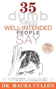 35 Dumb Things Well-Intended People Say - Surprising Things We Say That Widen the Diversity Gap ebook by Maura Cullen