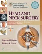 Master Techniques in Otolaryngology - Head and Neck Surgery: Head and Neck Surgery ebook by Robert Ferris,Eugene N. Myers