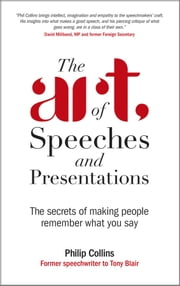 The Art of Speeches and Presentations - The Secrets of Making People Remember What You Say ebook by Philip Collins