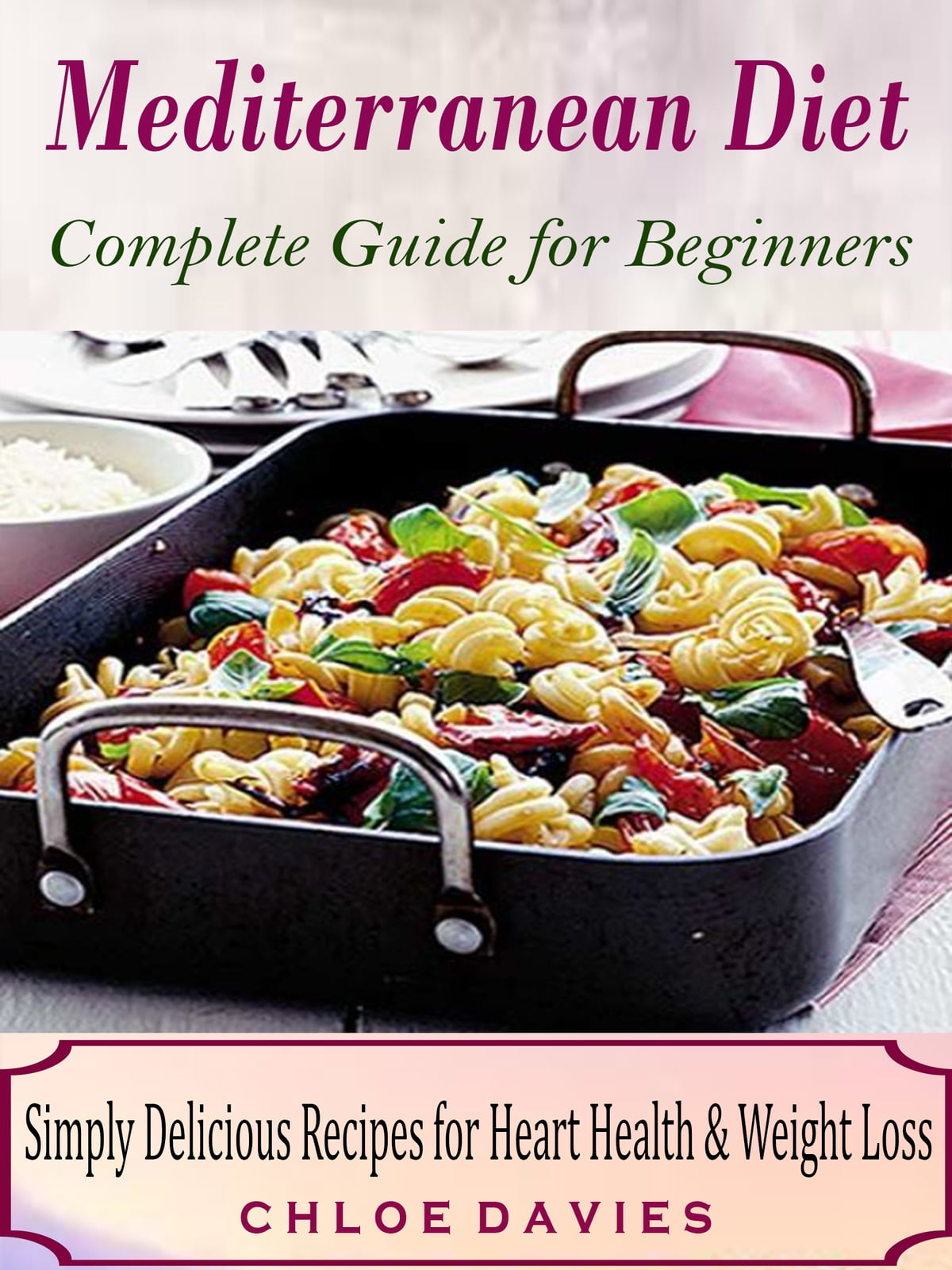 Mediterranean Diet Complete Guide for Beginners ebook by Chloe Davies -  Rakuten Kobo
