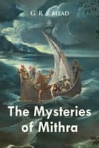 The Mysteries of Mithra eBook by G. Mead