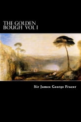 The Golden Bough Vol I - A Study of Magic and Religion ebook by Sir James George Frazer