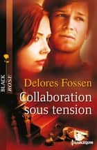 Collaboration sous tension ebook by Delores Fossen