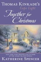Thomas Kinkade's Cape Light: Together for Christmas eBook by Katherine Spencer
