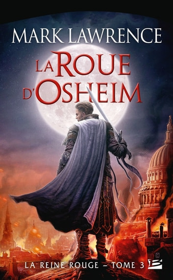 La Roue d'Osheim - La Reine Rouge, T3 ebook by Mark Lawrence