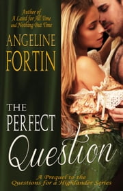 The Perfect Question - Questions for a Highlander, #4 ebook by Angeline Fortin